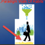 "Changing habits is hard? Don`t walk the ""Paradigm Walk Of Habits""!"